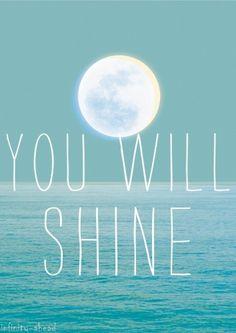 You will shine. #juliomedina #quotes #motivation #words #wisdom