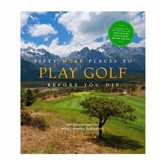 Fifty More Places to Play Golf Before You Die: Golf Experts Share the Worlds Greatest Destinations Chris Santella 1584797932 9781584797937 Fifty More Places to Play Golf Before You Dieis the sixth of Chris Santellas popular Fifty Golf 7 R, Play Golf, Golf Etiquette, Golf Quotes, Golf Lessons, Golf Humor, Golf Fashion, Golf Tips, Te Amo