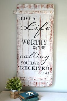 Live a life worthy of the calling you have received.  Ephesians