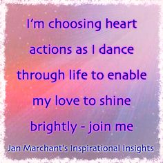 I'm choosing heart actions as I dance through life to enable my love to shine brightly - join me 💗