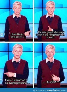 Love me some Ellen, no shame, everyone should live that way!