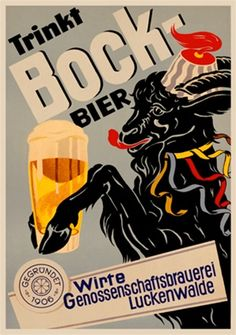 Bock Bier 1906 Germany - Beautiful Vintage Poster Reproduction. This vertical German wine and spirits poster features a goat in a hat and ribbon collar holding a glass of beer in its hooves as he licks his lips. Giclee Advertising Print. 11 in. x 15 in. [Price $24.00] 18 in. x 24 in. [Price $34.00] 24 in. x 36 in. [Price $54.00] 31 in. x 42 in. [Price $84.00] 38 in. x 52 in. [Price $124.00]