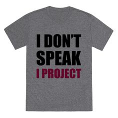 Man, you thespians sound great under those microphones. OH WAIT you don't use those because you know how to project your voice like the sweet theatre beast you are. Whether you're on the stage or off, wear this cute nerdy design, and say it loud and proud... Whatever it may be.