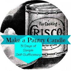 Day 25 of 31 Days of Simple Self-Sufficiency is all about making a Crisco Candle with stuff you have in your pantry.