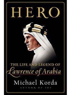For a Good Adventure: Hero: The Life and Legend of Lawrence of Arabia  By Michael Korda   T.E. Lawrence was a British officer, scholar, and man of action, who fell in love with the Middle East and espoused Arab causes. Korda digs deep into the man behind the myth, and finds he lives up to it.