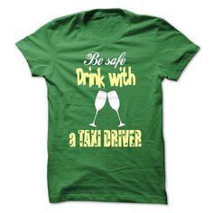 Be safe, drink with a Taxi Driver T Shirt, Hoodie, Sweatshirt