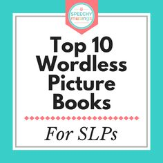 Wordless picture books are one of the most versatile and useful tools that you can have in your speech and language therapy room! Check out my top 10 list!