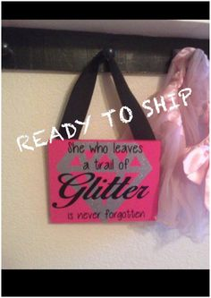 Ready To Ship, She Who Leaves A Trail Of Glitter Is Never Forgotten Wood Sign by TheLittleSparkleShop on Etsy https://www.etsy.com/listing/281309092/ready-to-ship-she-who-leaves-a-trail-of