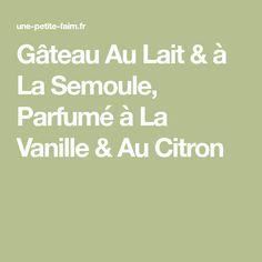 Gâteau Au Lait & à La Semoule, Parfumé à La Vanille & Au Citron