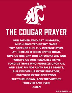This may be slightly sac religious but its amazing!! The WSU Cougar Prayer - CougShirts.com