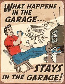 $8.99 What Happens in the Garage Stays in the Garage Retro Vintage Tin Sign  From Poster Revolution   Get it here: http://astore.amazon.com/ffiilliipp-20/detail/B001IYH5LO/185-6339292-8974116