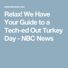 Relax! We Have Your Guide to a Tech-ed Out Turkey Day - NBC News