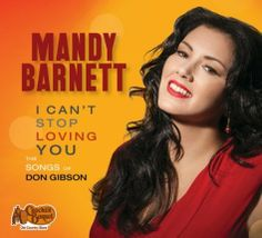 I Can't Stop Loving You, The Songs Of Don Gibson ~ Mandy Barnett