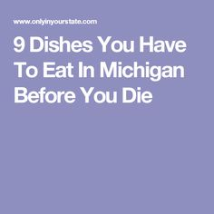 9 Dishes You Have To Eat In Michigan Before You Die