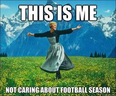 Sound of Music - this is me not caring about football season
