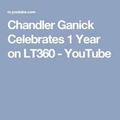 Chandler Ganick Celebrates 1 Year on LT360 - YouTube