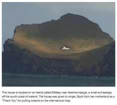 A little too isolated for me, but would be a great get-a-away. One of Bjork's houses in Iceland.