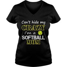 Can't hide my crazy I'm a Softball Mom ladies v-neck, t shirts and hoodies