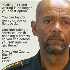 Quote by David Clarke, Milwaukee County Sheriff. Well done Sheriff Clarke. Pro Gun, Sheriff David Clarke, Milwaukee County, Safety Courses, Gun Rights, Thing 1, God Bless America, Before Us, Reading