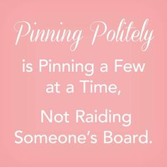 MY BOARDS HAVE PIN LIMITS! When you are new... Pinterest is SO exciting and OVER PINNING is really, really easy to do! You simply DON'T have respect for other pinner's boards and so...you PIN YOUR HEART OUT!!! Only to then get BLOCKED! It's called RAIDING. It is generally NOT tolerated and is best to avoid doing.  Pin about 10 pins at most and make sure you follow the board.