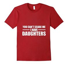 Men's You Can't Scare Me I Have Daughters T-Shirt - Father's day Small Cranberry Funny T-shirt for Dad http://www.amazon.com/dp/B01E0BM05W/ref=cm_sw_r_pi_dp_1GOdxb0NFG13E