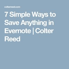 7 Simple Ways to Save Anything in Evernote | Colter Reed