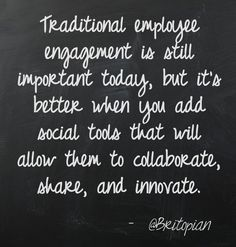 Traditional employee engagement is still important today, but it's better when you add social tools that will allow them to collaborate, share, and innovate. Job Quotes, Social Business, Employee Engagement, Human Behavior, You Are Awesome, Social Media Marketing, Collaboration, Leadership, Innovation