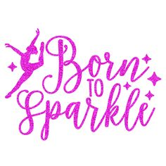 Born To Sparkle Dance Iron On Decal by GirlsLoveGlitter on Etsy