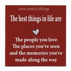 The best things in Life are....