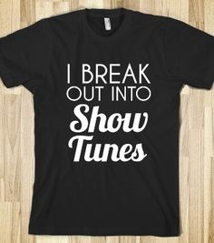 i break out into show tunes - glamfoxx.com - Skreened T-shirts, Organic Shirts, Hoodies, Kids Tees, Baby One-Pieces and Tote Bags