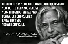 DIFFICULTIES IN YOUR LIFE DO NOT COME TO DISTROY YOU, BUT TO HELP YOU REALISE YOUR HIDDEN POTENTIAL AND POWER, LET DIFFICULTIES KNOW THAT YOU TOO ARE DIFFICULT.