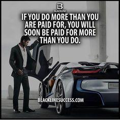 * Se fai più fi quello per cui sei pagato, presto sarai pagato per più di quello che fai.