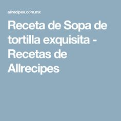 Receta de Sopa de tortilla exquisita - Recetas de Allrecipes