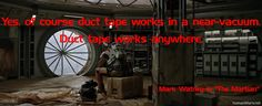 The Martian: Yes, of course duct tape works in a near-vacuum. Duct tape works anywhere. Mars Movies, Sci Fi Movies, The Martian Film, Space Movies, 2015 Movies, Drone Photography, Duct Tape, Hd Images, Movie Quotes