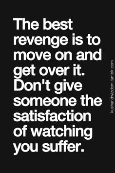 The best revenge is to move on and get over it. Don't give someone the satisfaction of watching you suffer.