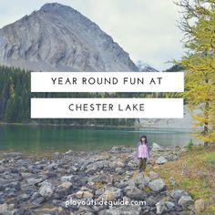 Year Round Fun at Chester Lake, Peter Lougheed Provincial Park ~Play Outside Guide