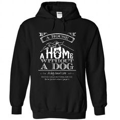 A House Is Not A Home Without A Dog T-Shirts, Hoodies (39.99$ ==► Shopping Now!)
