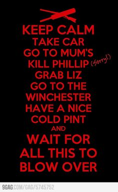 Shaun of the Dead...love this movie!!