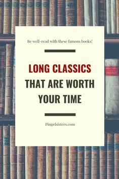 Long Classic Books Worth the 500+ pages // Long classics don't have to be doverwhelming or dull. Find out which long classics are worth your time, and which to avoid!