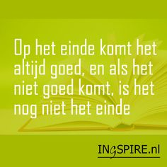 In the end it will always be okay, and if it does not work out well, it will not be the end - The Words, More Than Words, Cool Words, Words Quotes, Me Quotes, Funny Quotes, Sayings, Sales Quotes, Dutch Quotes