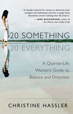 20 Something, 20 Everything: A Young Woman's Guide to Balance, Direction, and Contentment During Her Quarter-Life Crisis by Christine Hassler Reading Lists, Book Lists, Reading Room, Mantra, Books To Read In Your 20s, World Library, Quarter Life Crisis, Self Help, Book Worms