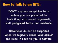 "INTJ. I HATE when people back up an opinion with ""Just Because."""