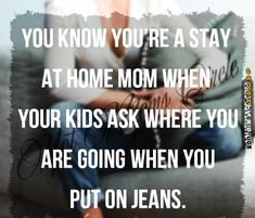 You know your a stay at home Mom