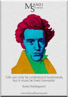 "Soren Kierkegaard - Manoj Sharma    ""Life can only be understood backwards, but it must be lived forwards."""