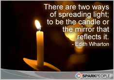 Motivational Quote - There are two ways of spreading light – to be the candle or the mirror that reflects it.