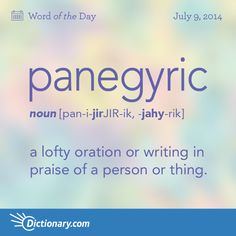 panegyric pan-i-JIR-ik, -JAHY-rik, noun; a lofty oration or writing in praise of a person or thing; formal or elaborate praise. From the Greek meaning: all assembly. From the Greek words Pan meaning all and agourus meaning assembly. Unusual Words, Weird Words, Rare Words, Big Words, Words To Use, Cool Words, English Vocabulary Words, English Words, English Novels