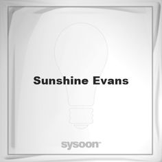 Sunshine Evans: Page about Sunshine Evans #member #website #sysoon #about