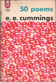 """50 poems by e. e. cummings    """"or if your wish be to close me,i and my life will shut very beautifully,suddenly as when the heart of this flower imagines the snow carefully everywhere descending;"""""""