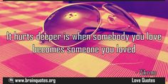 It hurts deeper is when somebody you love becomes someone you loved Meaning  It hurts deeper is when somebody you love becomes someone you loved  For more #brainquotes http://ift.tt/28SuTT3  The post It hurts deeper is when somebody you love becomes someone you loved Meaning appeared first on Brain Quotes.  http://ift.tt/2mdSxOu