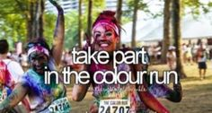 Take part in the colour run / before I die / bucket list